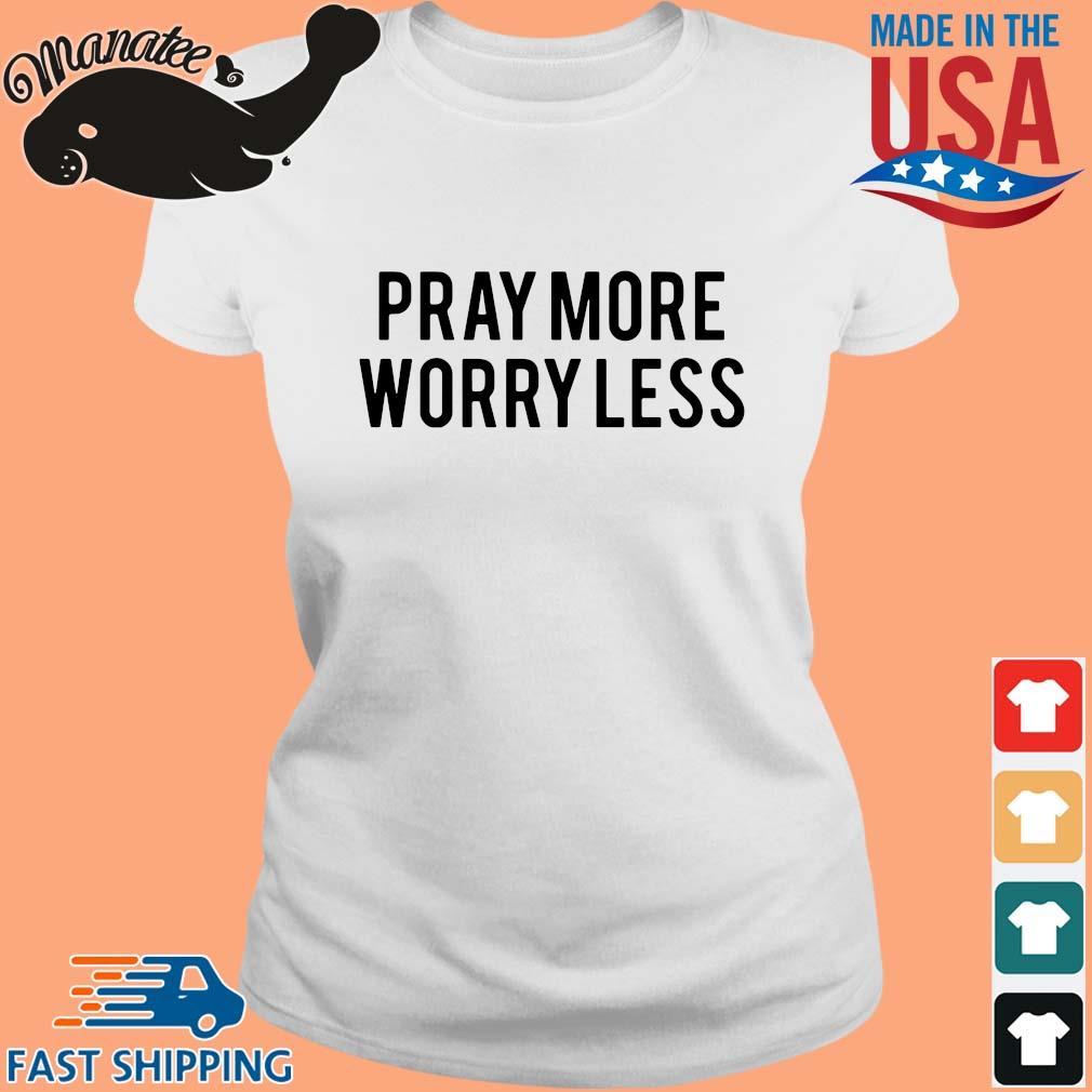 Pray more worry less s Ladies trang