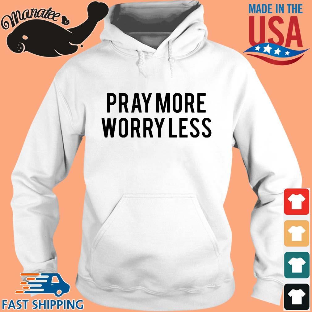 Pray more worry less s hoodie trang