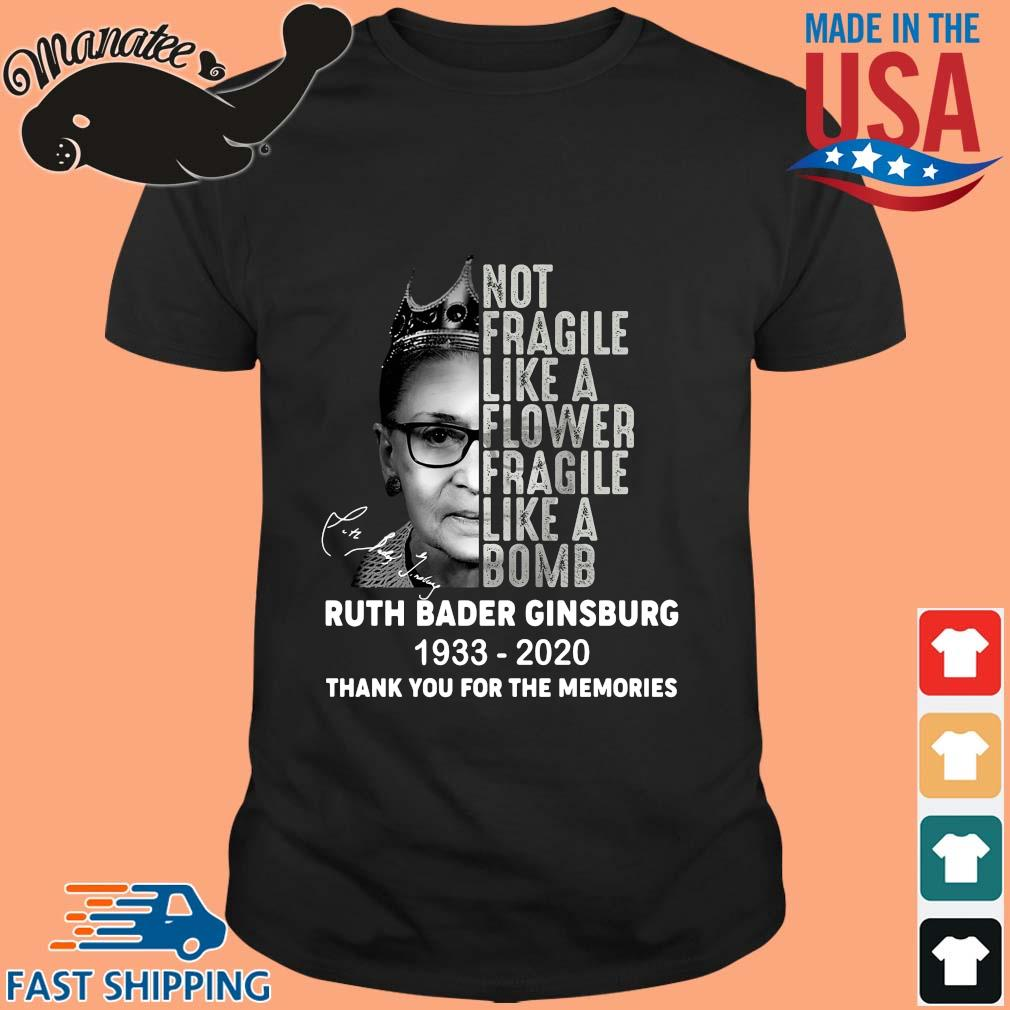 Ruth Bader Ginsburg not fragile like a flower fragile like a bomb 1933 2020 thank you for the memories signature shirt