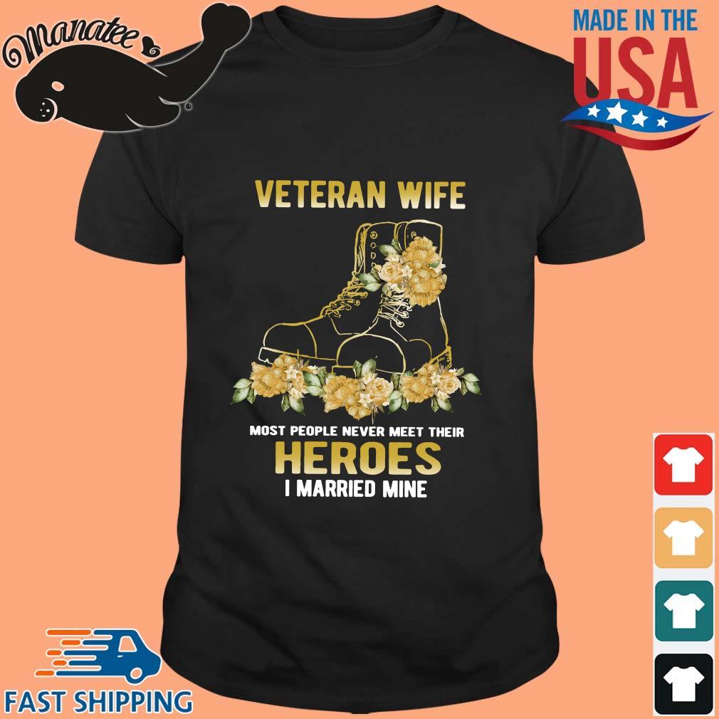 Veteran wife most people never meet their heroes I married mine flower shirt