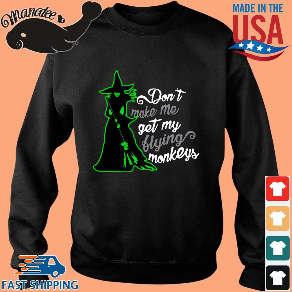 Witch don't make me get my flying monkeys s Sweater den