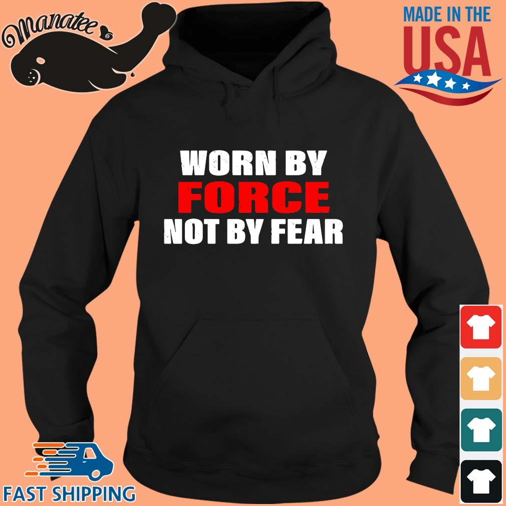 Worn by force not by fear s hoodie den