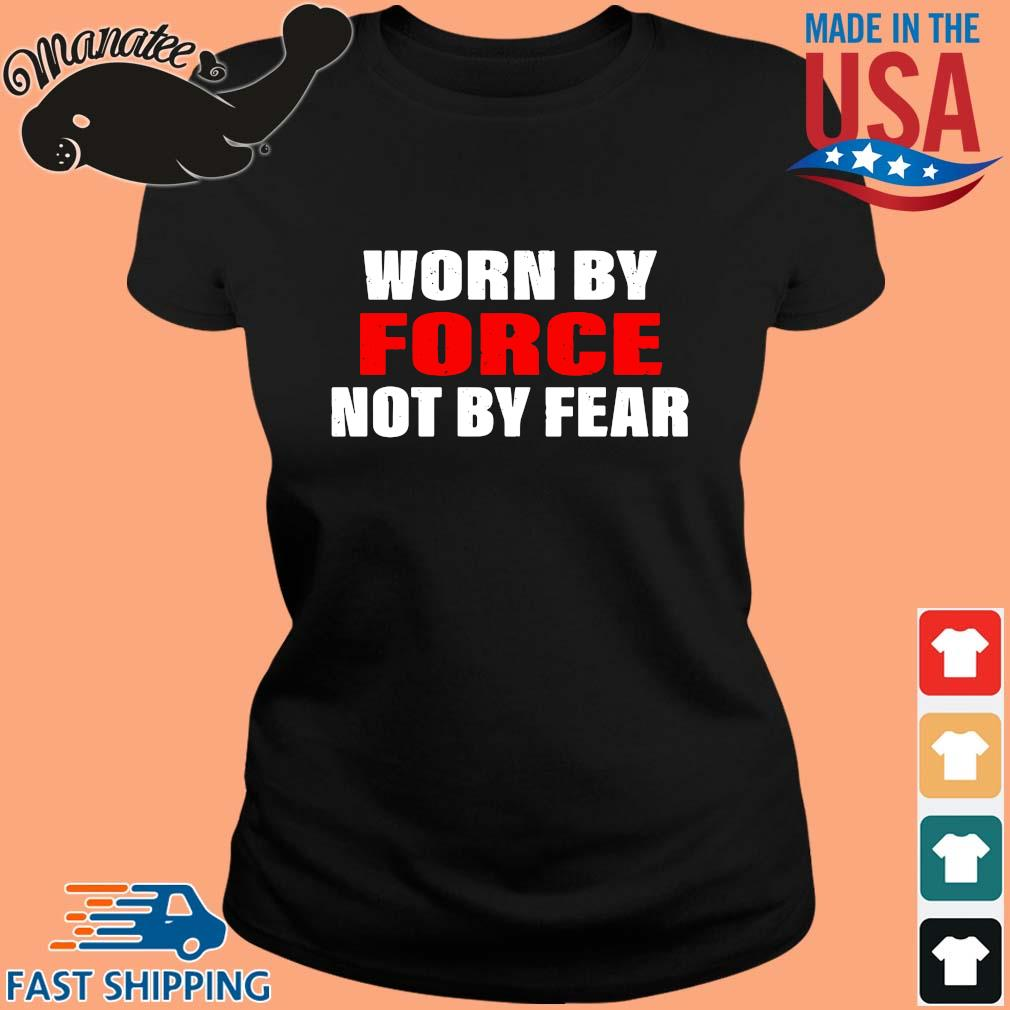 Worn by force not by fear s ladies den