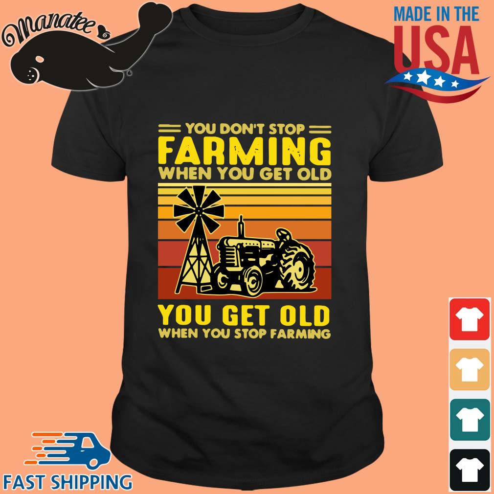 You don_t stop farming when you get old you get old when you stop farming vintage shirt
