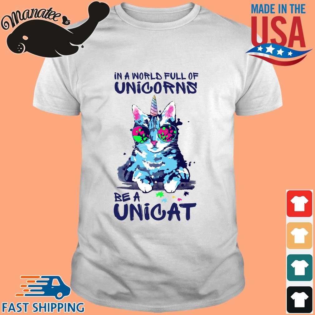 Autism in a world full of Unicorns be a Unicat shirt