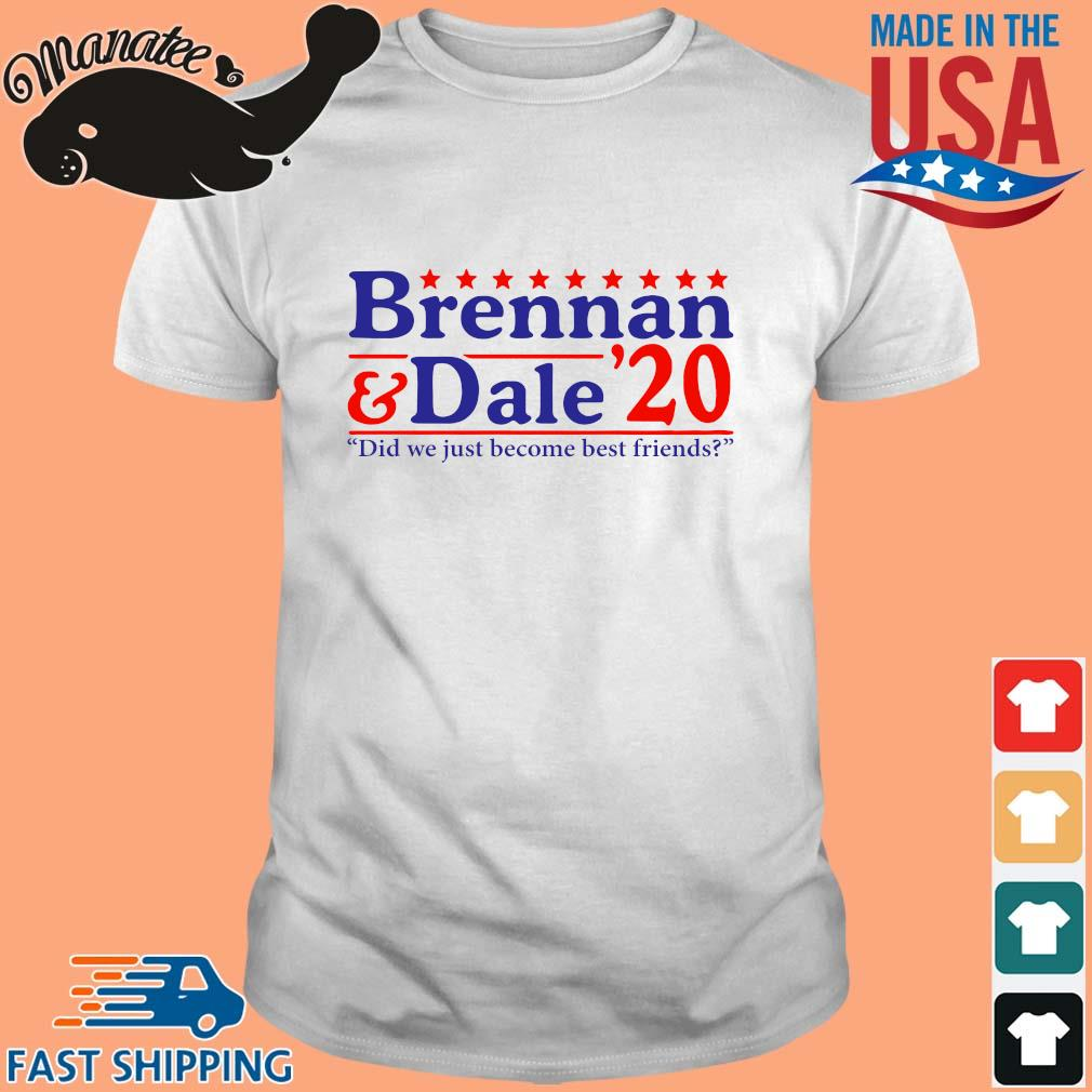 Brennan and Dale _20 đi we just become best Friends shirt
