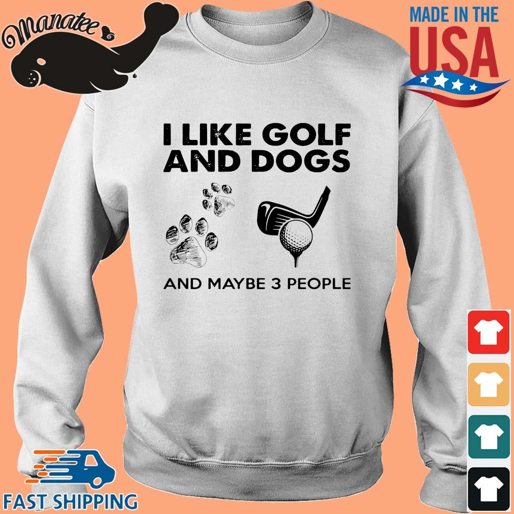 I like golf and Dogs and maybe 3 people s Sweater trang