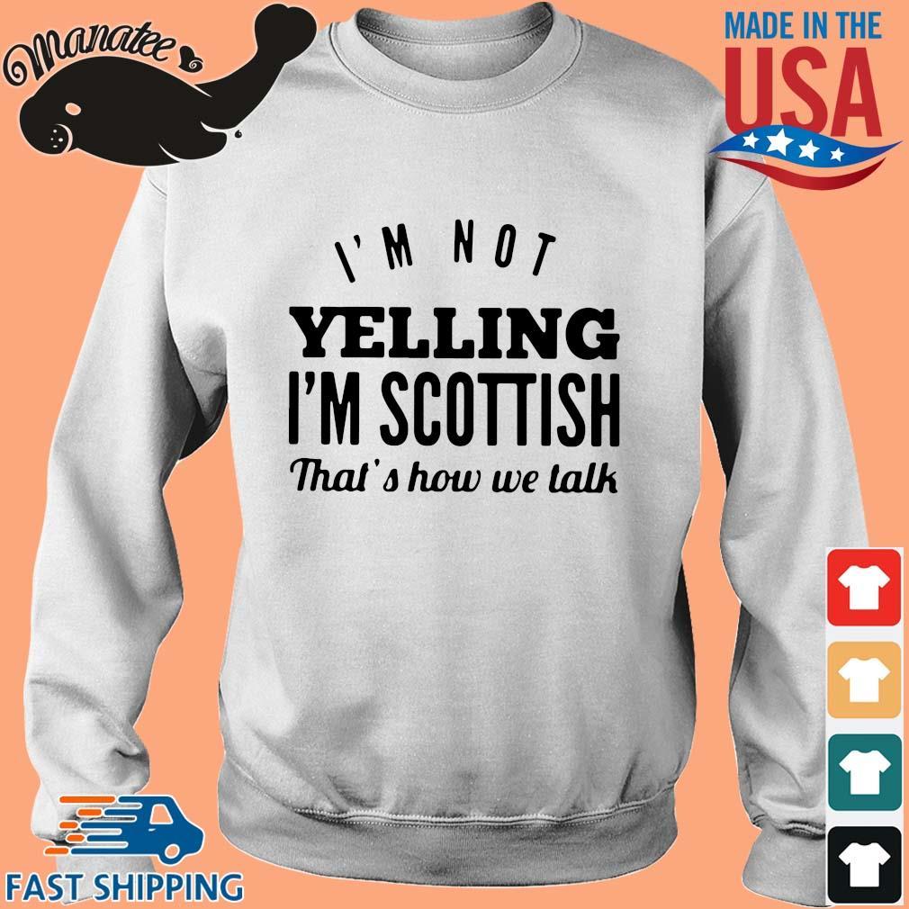 I'm not yelling I'm scottish that's how we talk s Sweater trang