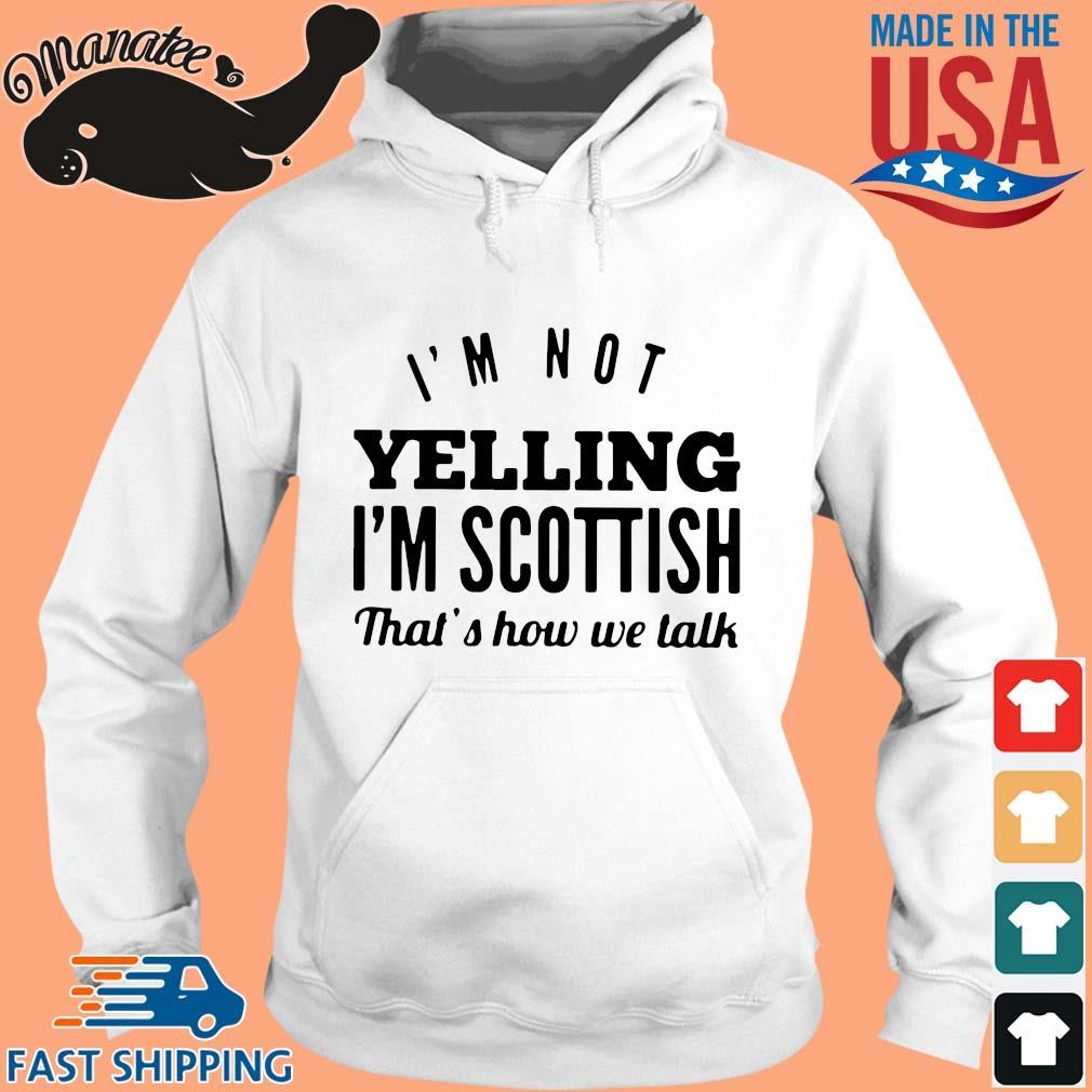 I'm not yelling I'm scottish that's how we talk s hoodie trang