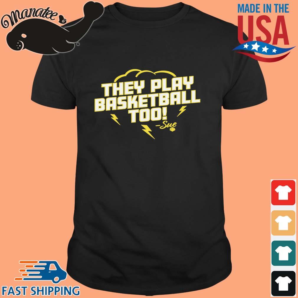 They play basketball too 2020 shirt