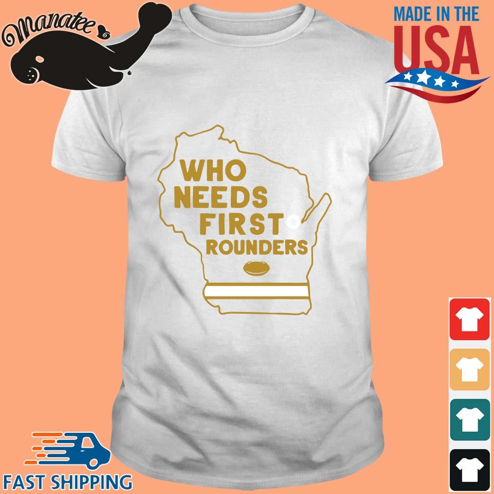 Who needs first rounders shirt