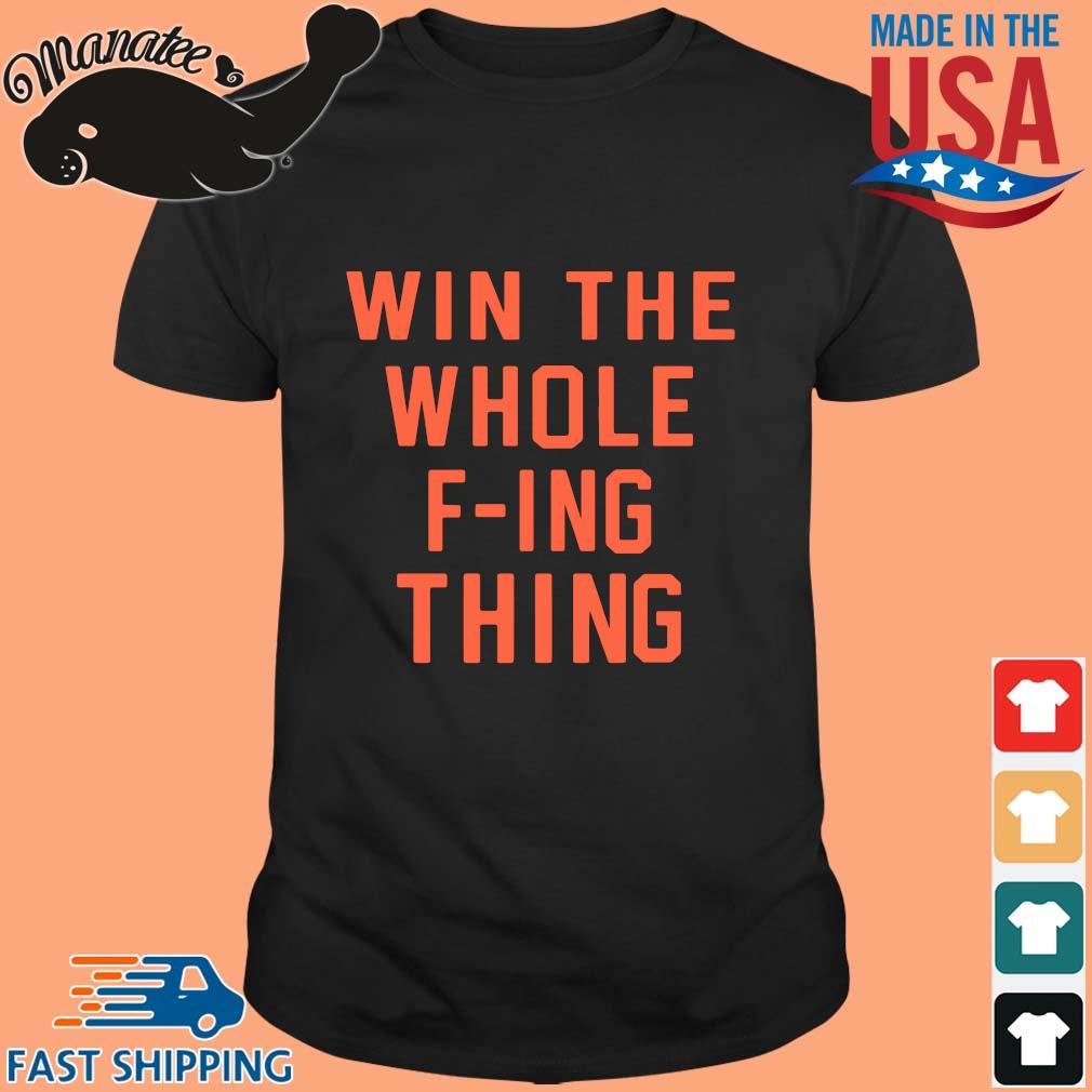 Win the whole f-ing thing shirt
