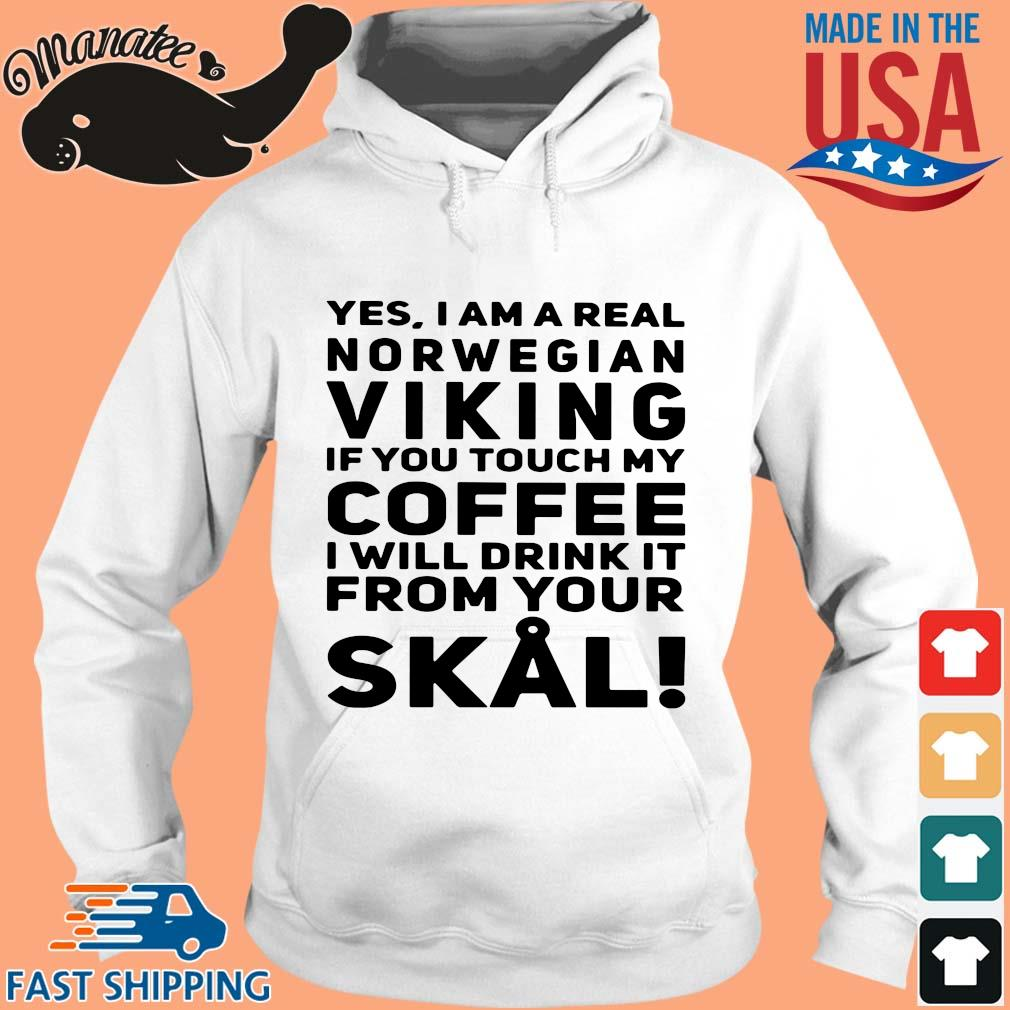 Yes I am a real norwegian Viking if you touch my Coffee I will drink it from your Skull s hoodie trang