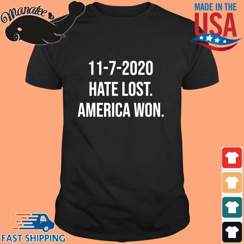 11-7-2020 hate lost America won shirt