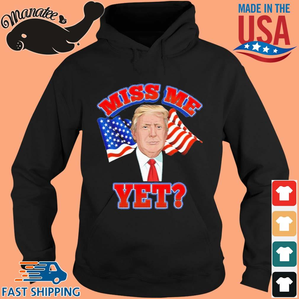Donald Trump miss Me yet American flag s hoodie den