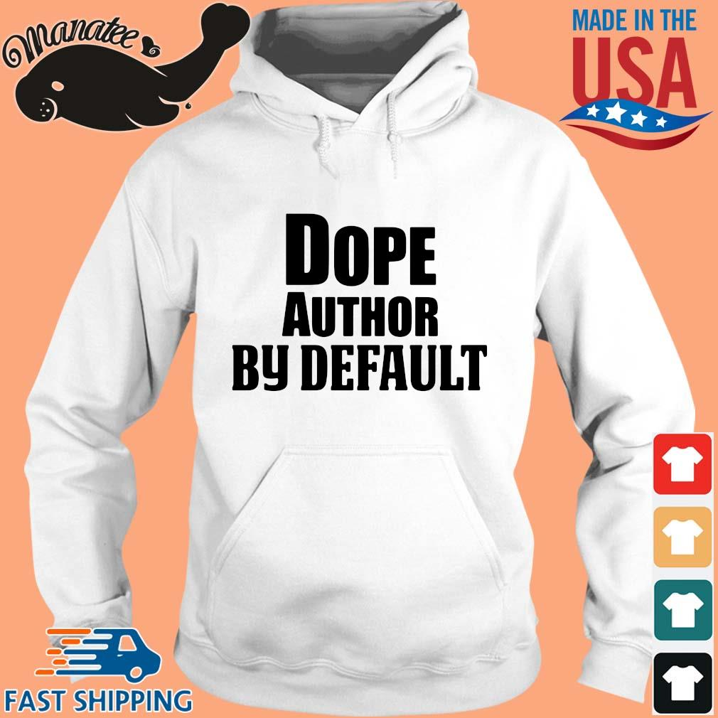 Dope author by default s hoodie trang