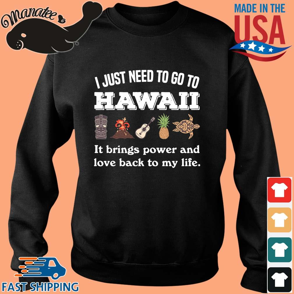 I just need to go to Hawaii it brings power and love back to my life sweater