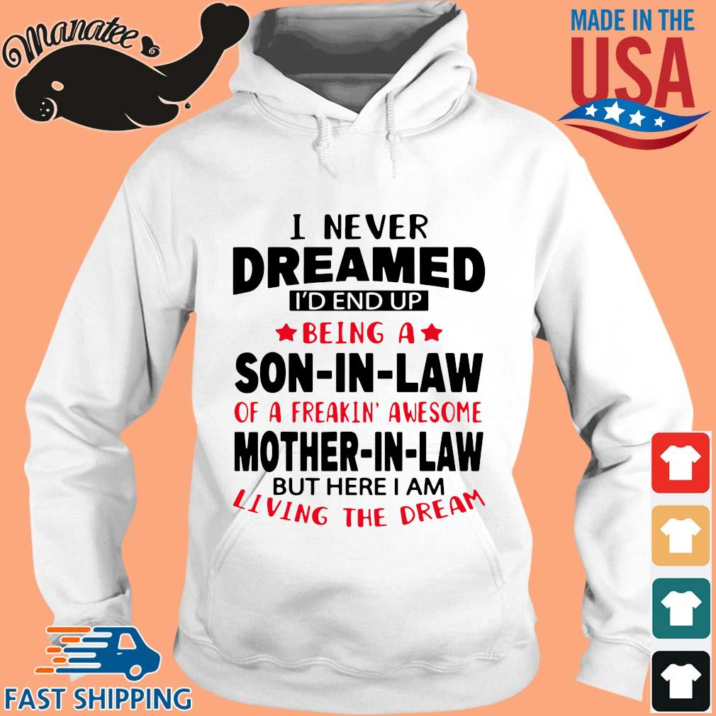 I never dreamed I'd end up being a son in law of a freakin awesome mother in law but s hoodie trang