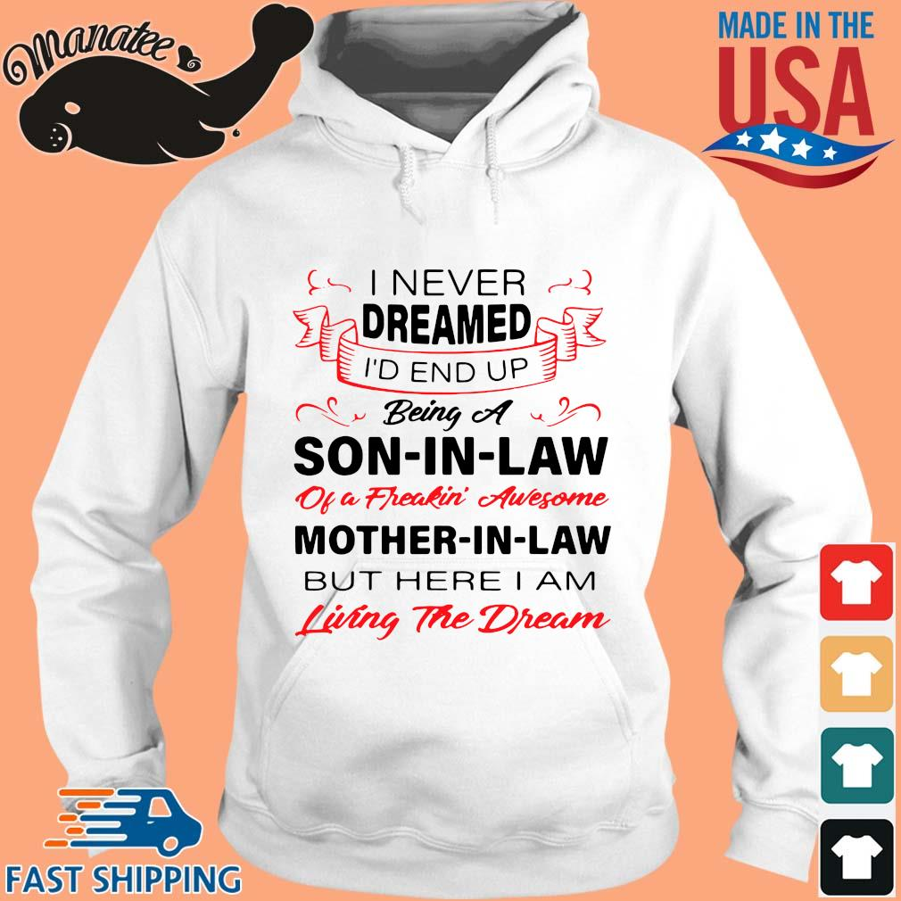 I never dreamed I'd end up being a son in law of a freakin awesome mother in law living the dream s hoodie trang