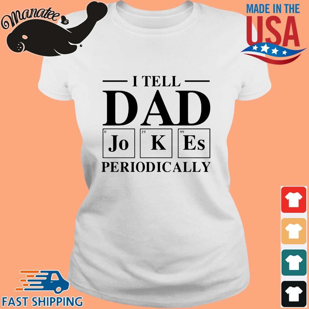 I tell dad jokes periodically 2020 s Ladies trang