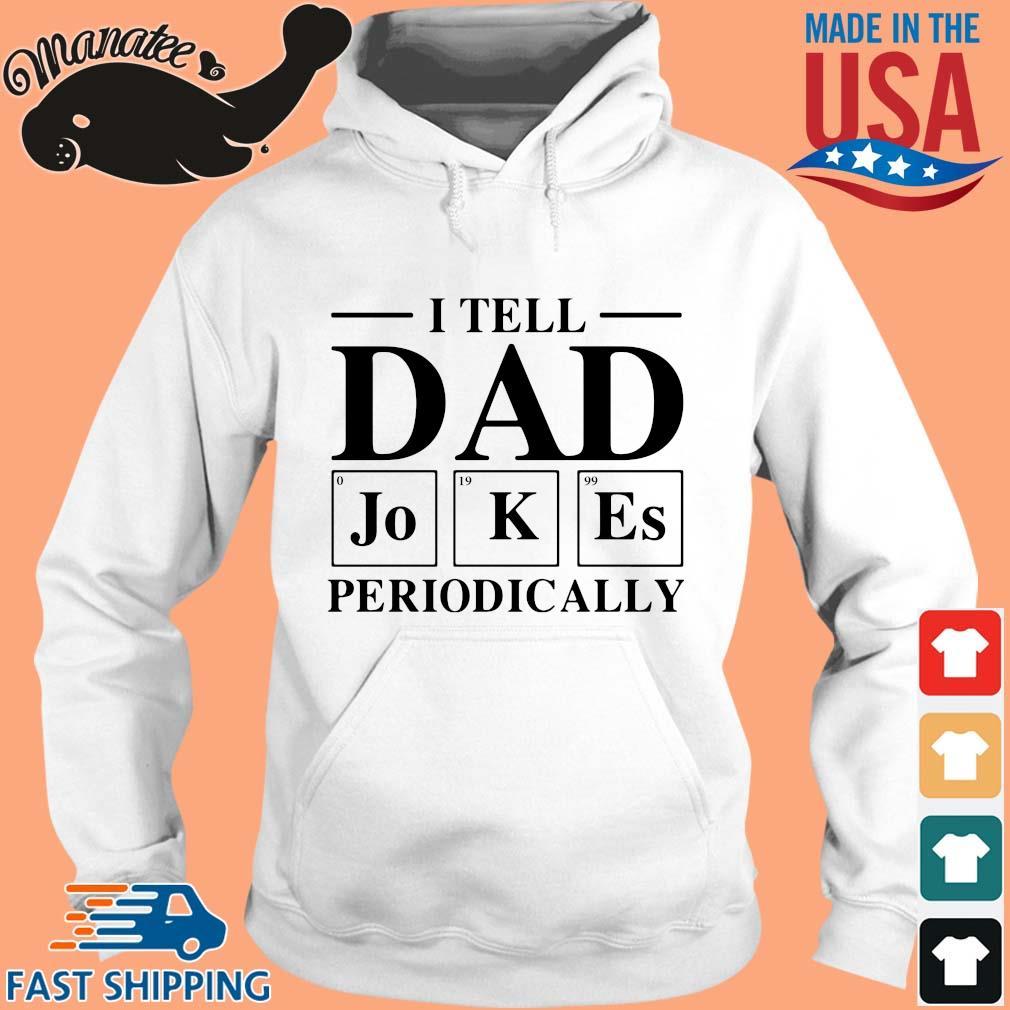 I tell dad jokes periodically 2020 s hoodie trang
