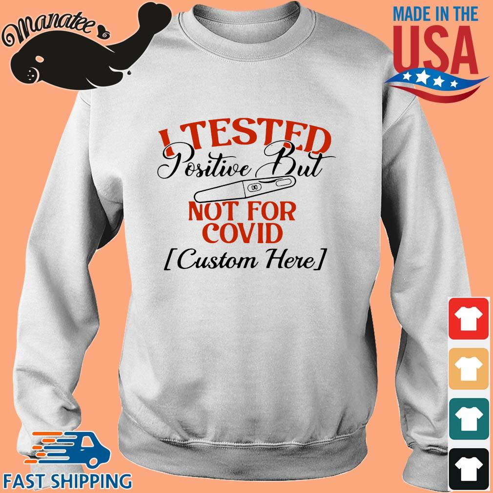 I tested positive but not for covid custom here shirt