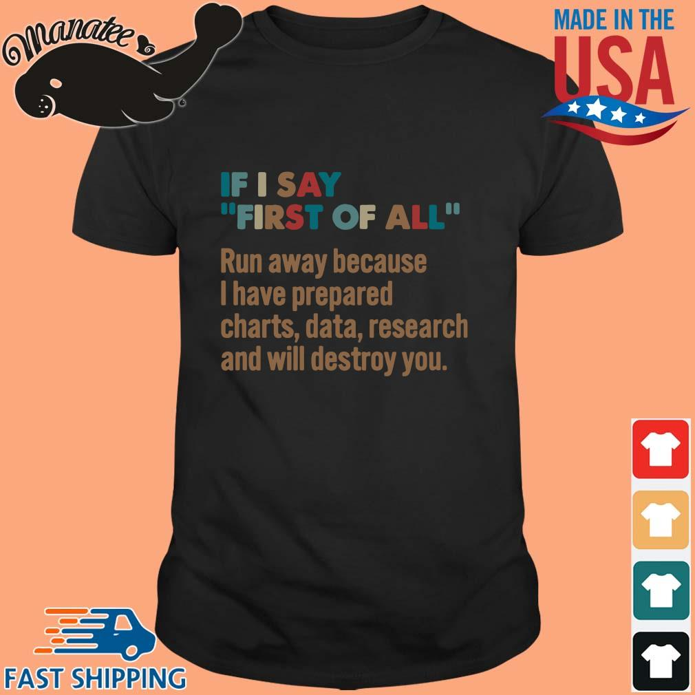If I say first of all run away because I have prepared shirt
