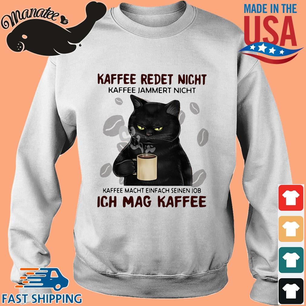 Kaffee redet nicht kaffee jammert nicht kaffee macht einfach seinen job ich mag kaffee shirt