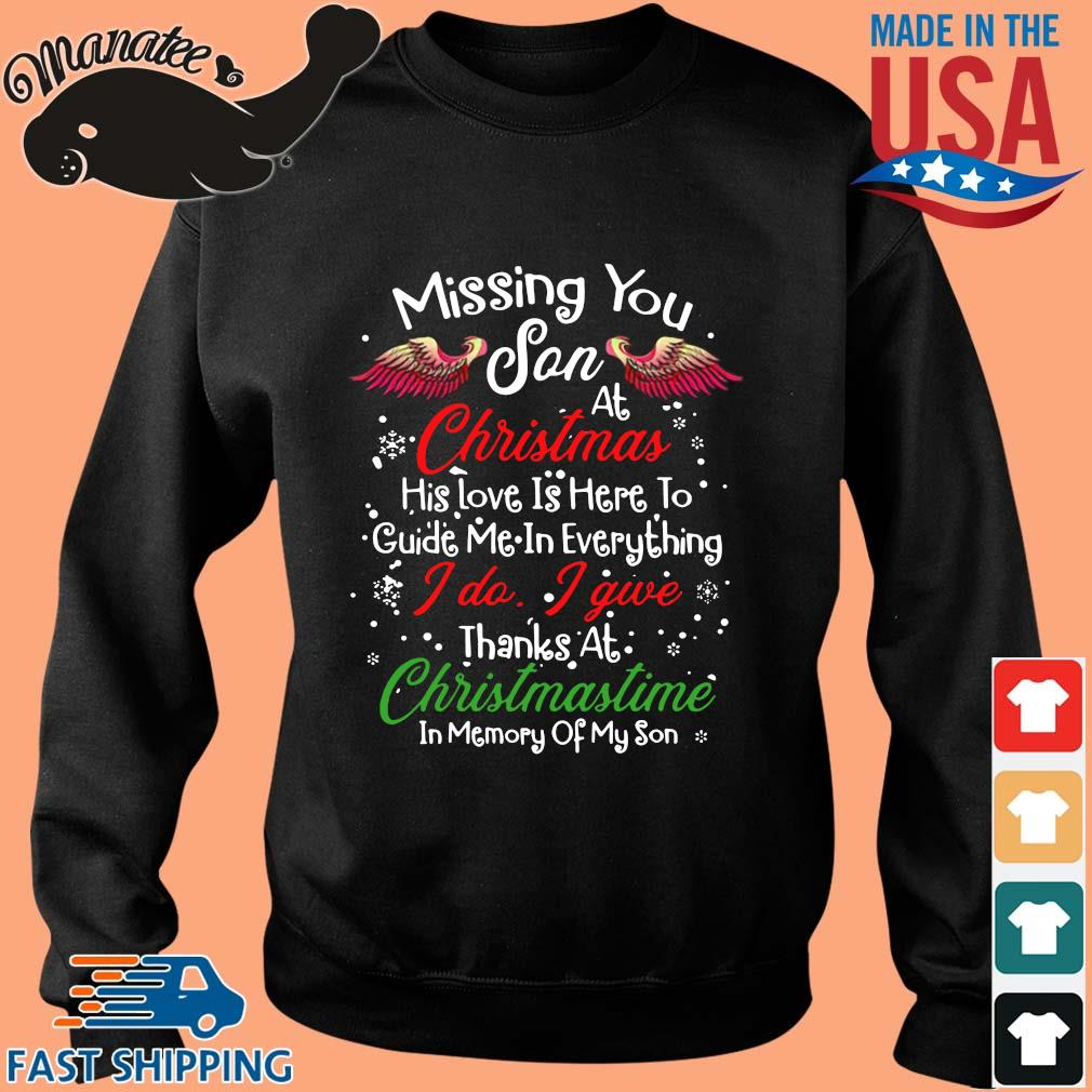Missing you son at Christmas his love is here to guide me in everything thanks at Christmastiom in memory of my son sweater