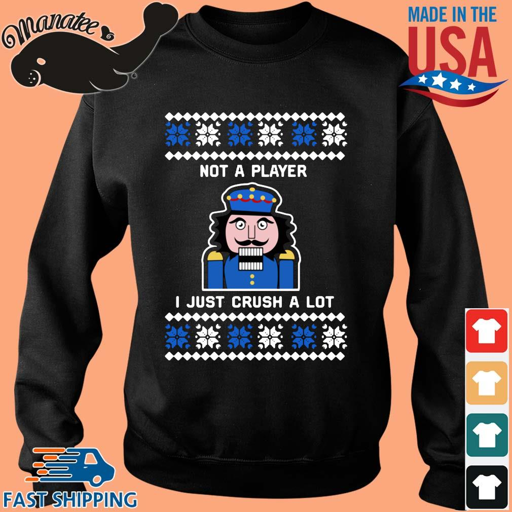 Nutcracker not a player I just crush a lot Ugly Christmas sweater Sweater den