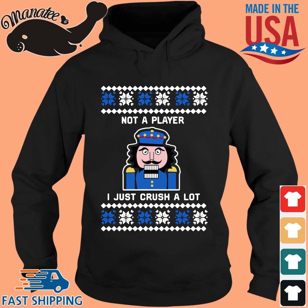 Nutcracker not a player I just crush a lot Ugly Christmas sweater hoodie den