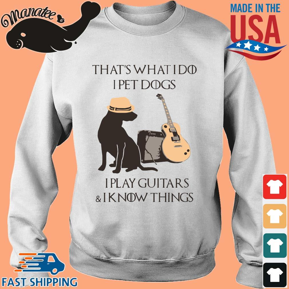 Official That what I do I pet dogs I play Guitar and I know things shirt, sweater