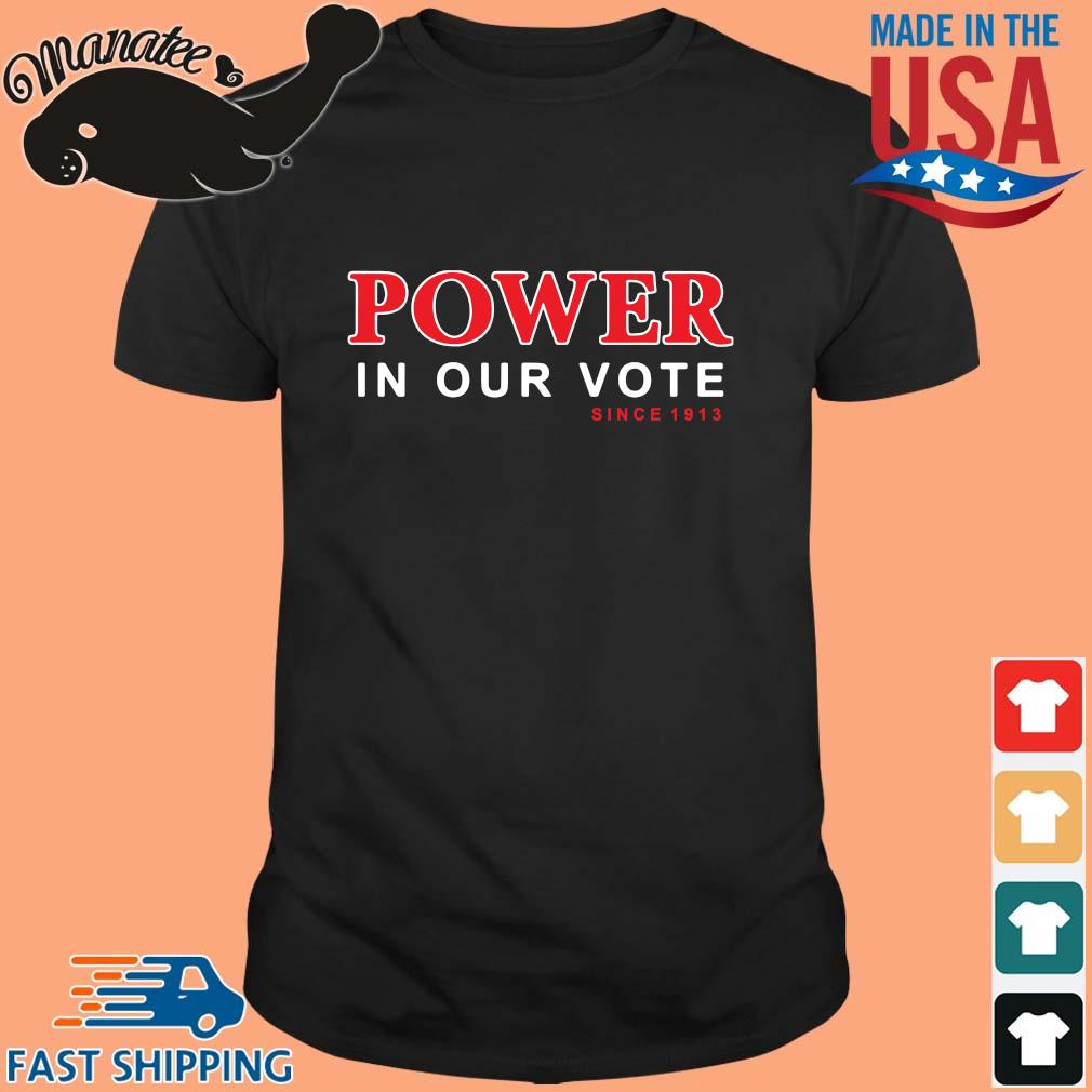 Power in our vote since 1913 shirt