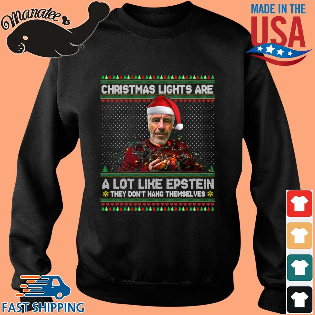 Santa Jeffrey Epstein Christmas lights are a lot like epstein they don_t hang themselves Ugly Christmas sweater