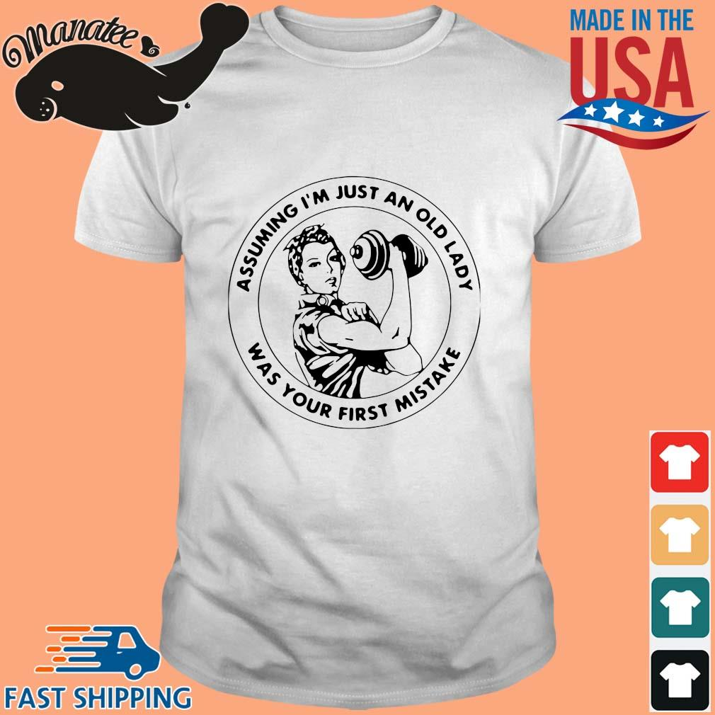 Strong girl assuming I'm just an old lady was your first mistake s Shirt trang