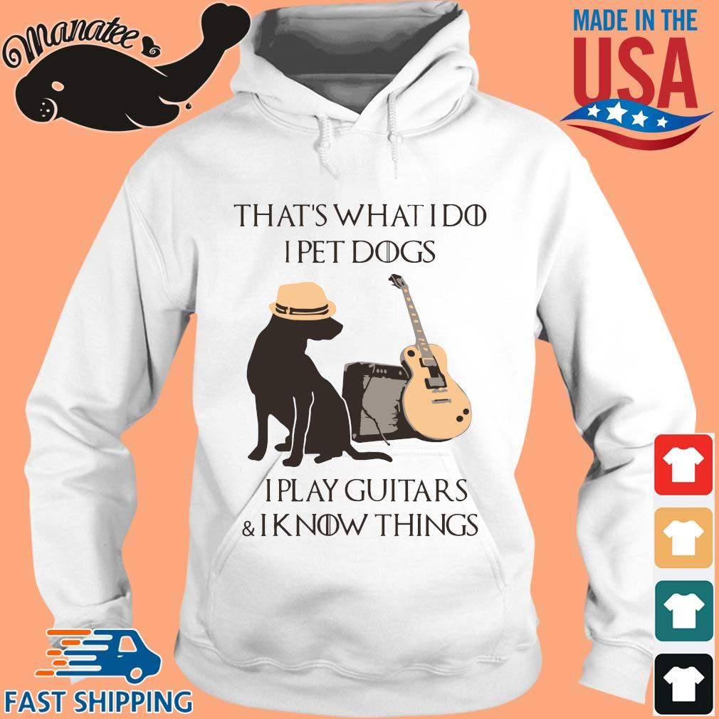 That what I do I pet dogs I play Guitar and I know things hoodie