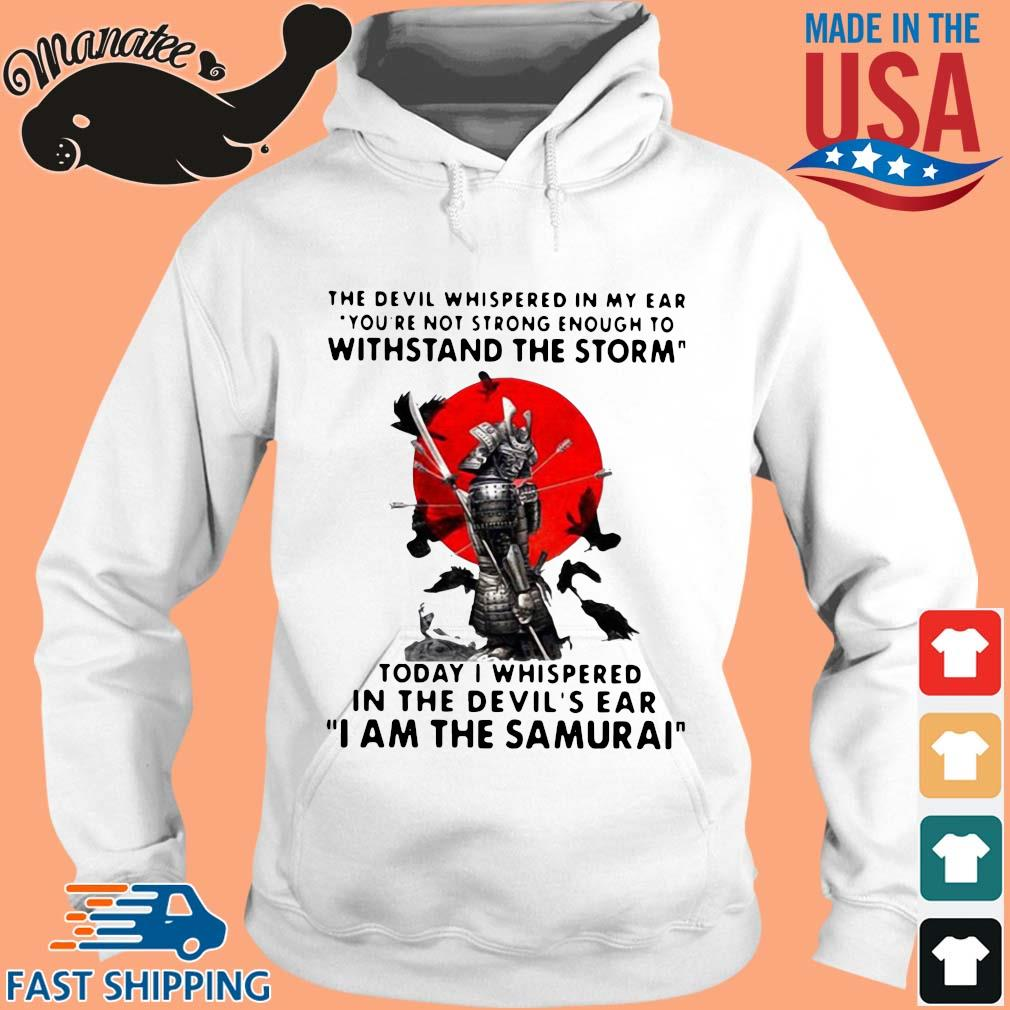 The Devil whispered in my ear you're not strong enough to withstand the storm I am the Samurai s hoodie trang