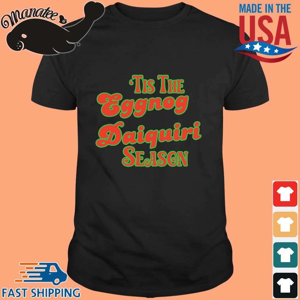 Tis eggnog daiquiri season tee shirt