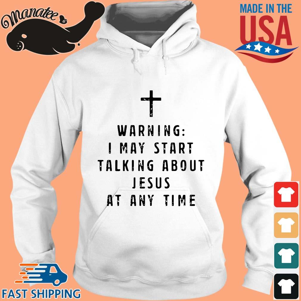 Warning I may start talking about Jesus at any time s hoodie trang