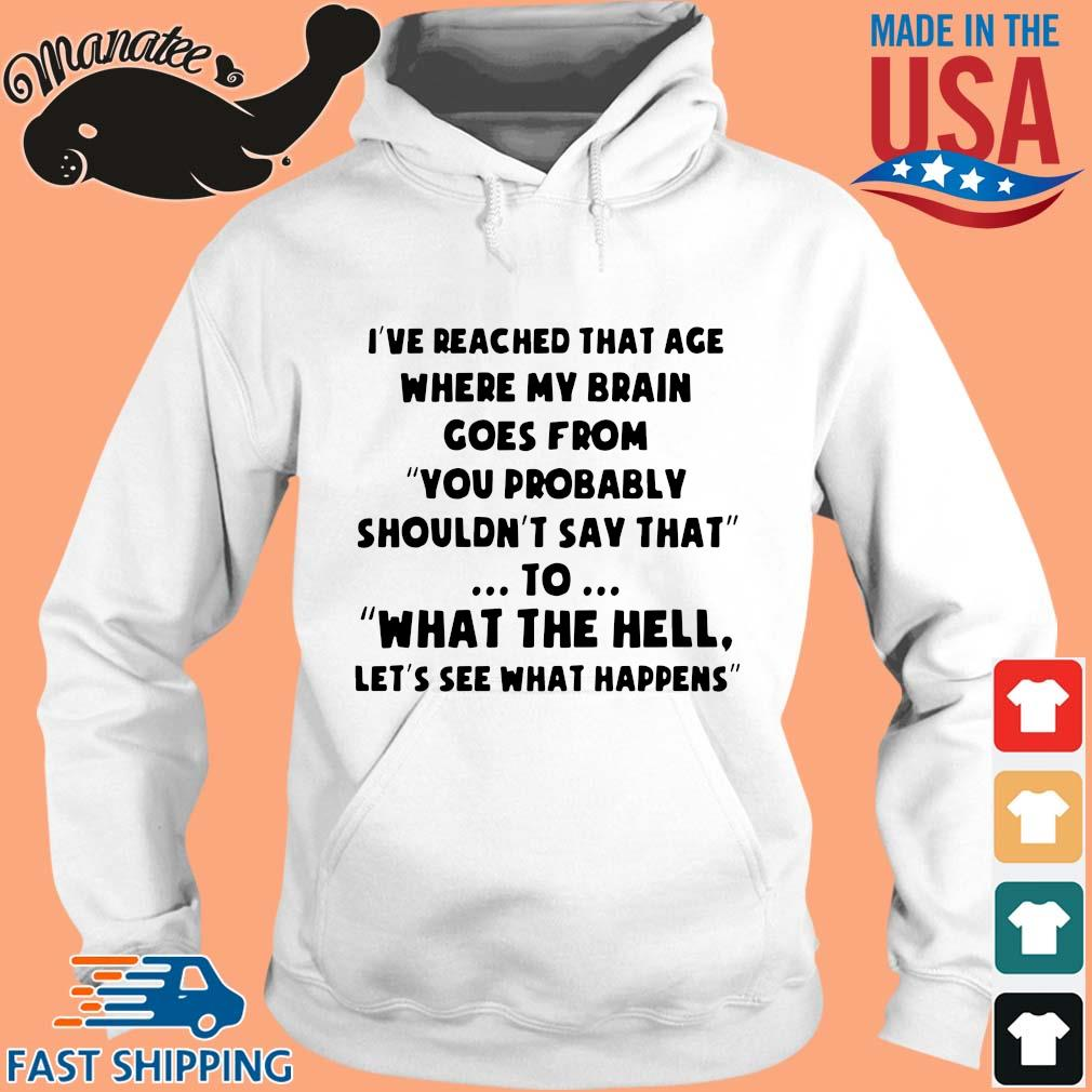 I've reached that age where my brain comes from you probably shouldn't say that to what the hell let's see what happens s hoodie trang