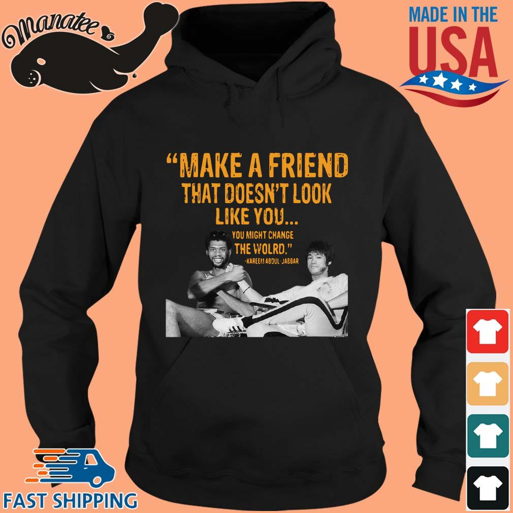 Make a friend that doesn't look like you you might change the world Kareem Abdul-Jabbar s hoodie den