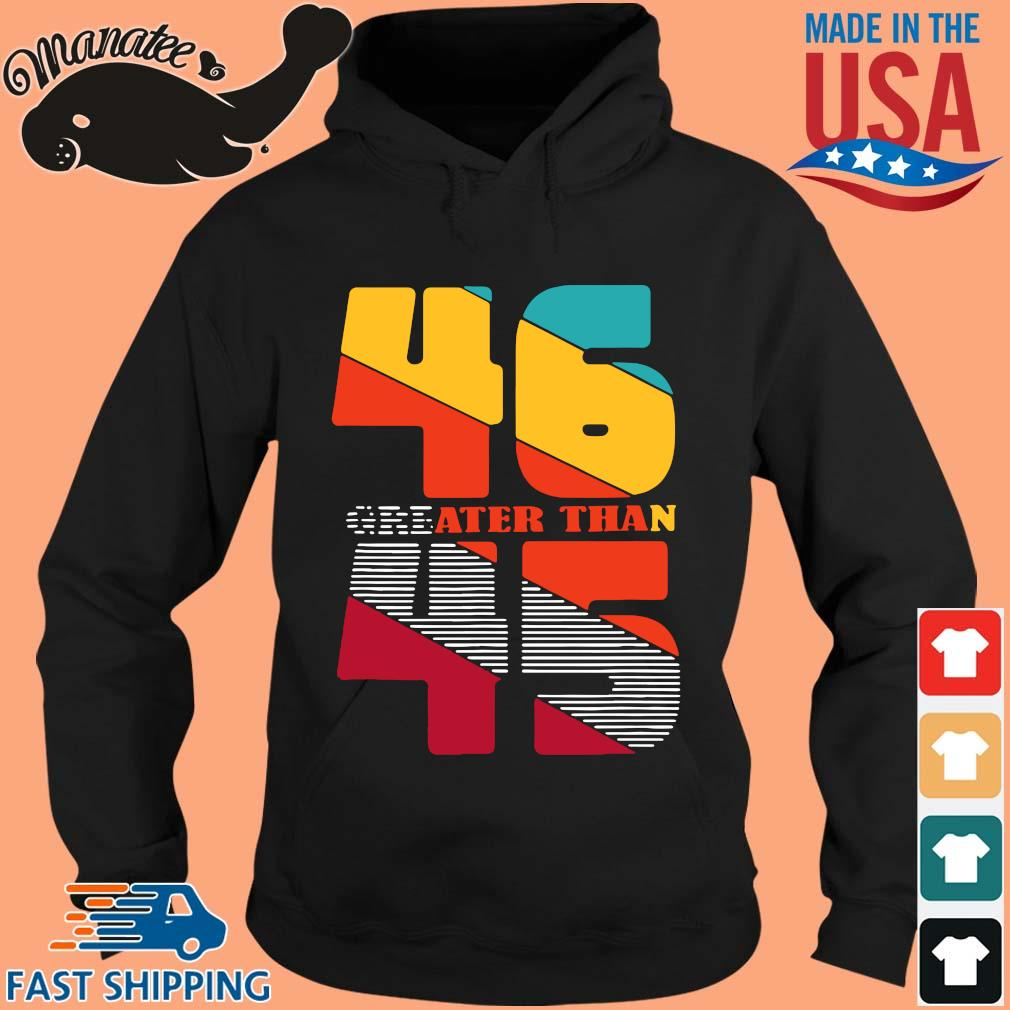 46 gre ater than 45 s hoodie den