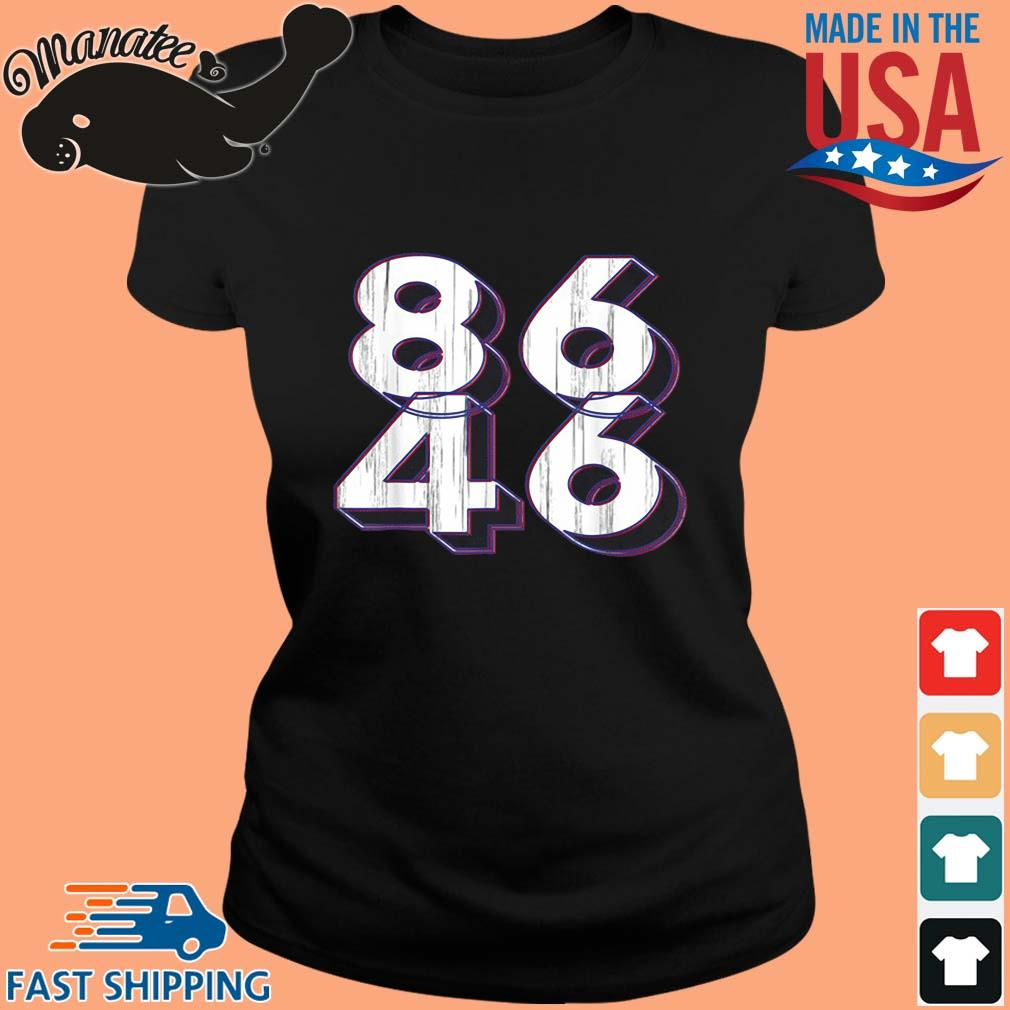 86 46 Anti Biden Pro Trump Patriotic Shirt ladies den