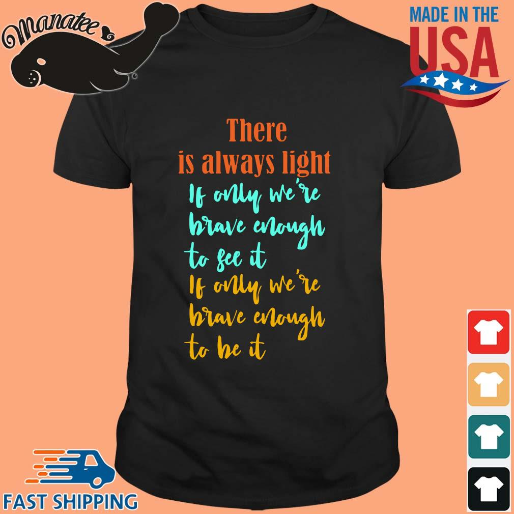 Amanda Gorman there is always light if only we're brave enough to see it if only we're brave enough to be it vintage shirt