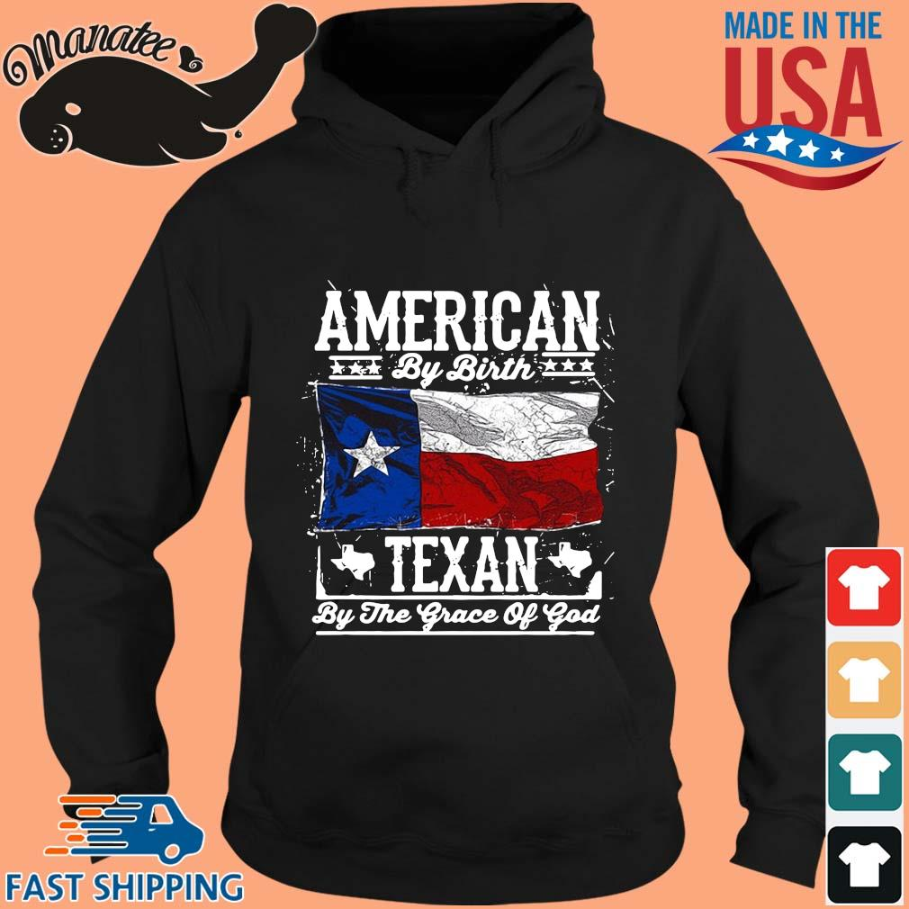 American by birth Texan by the grace of god s hoodie den