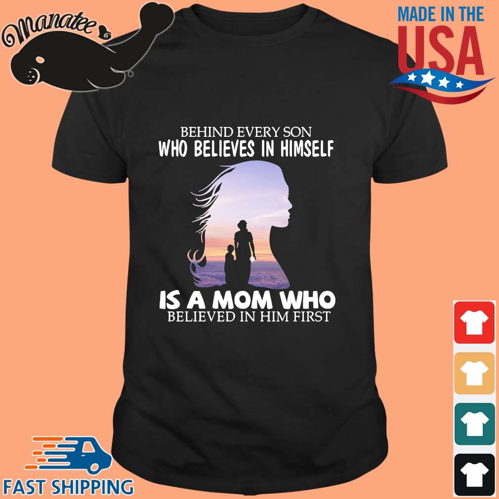 Behind every son who believes in himself is a mom who believed in him first 2021 shirt