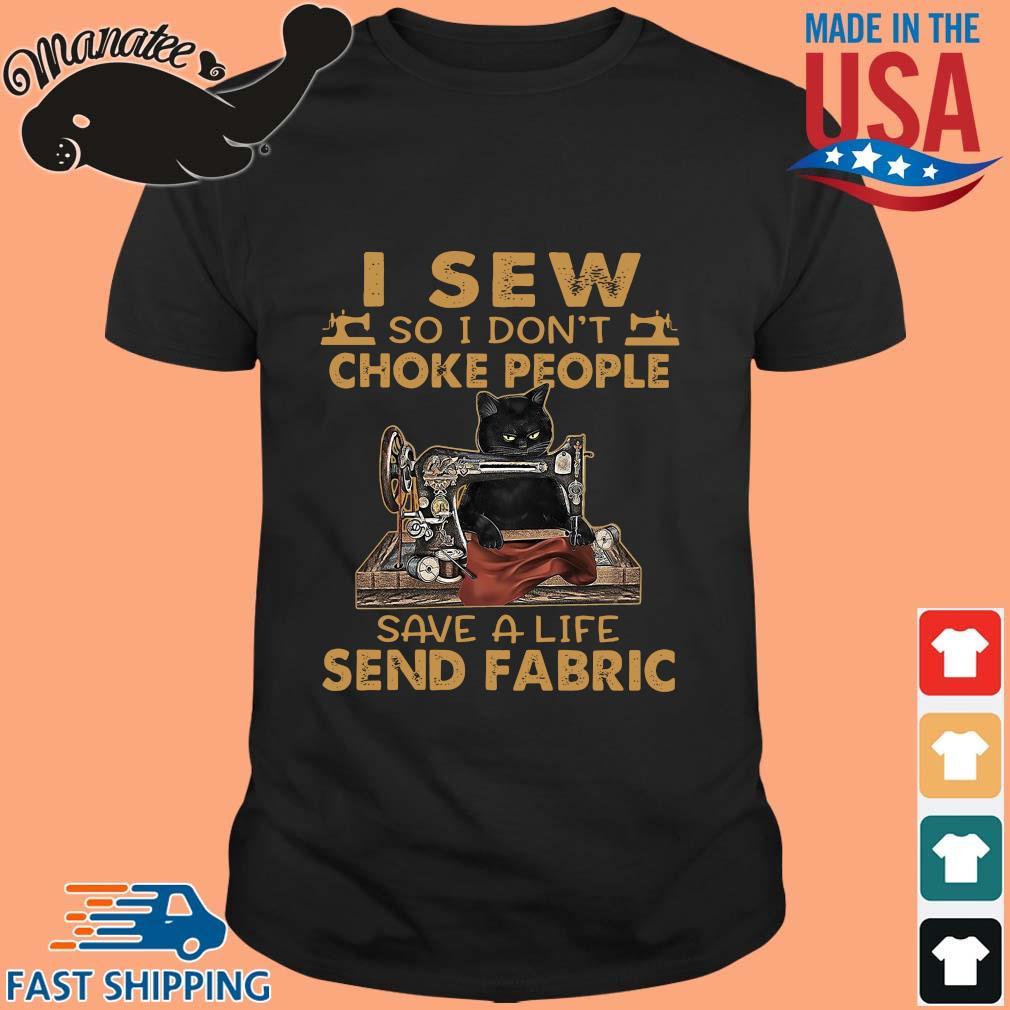 Black cat I sew so I don't choke people save a life send fabric shirt