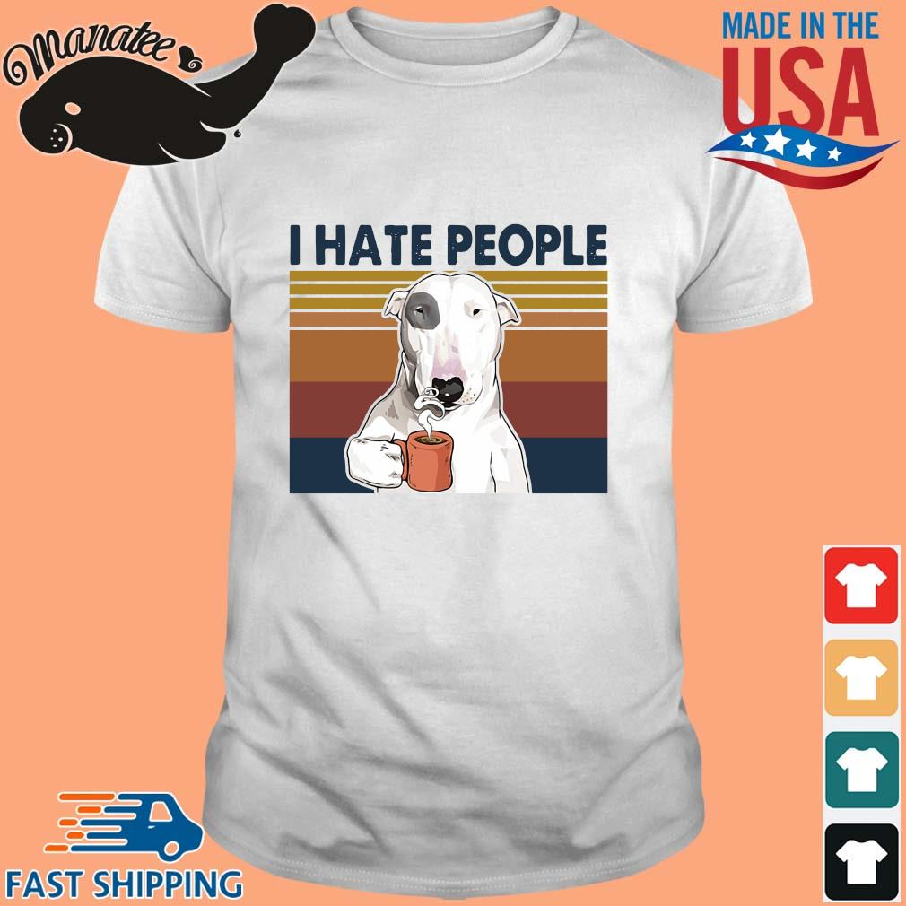 Bull Terrier Dog I hate people vintage shirt