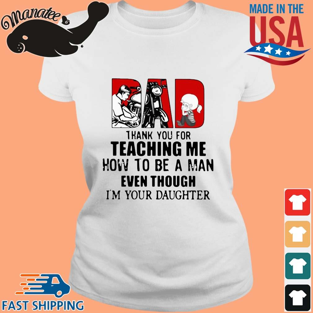 Dad thank you for teaching Me how to be a man even though I'm your daughter s Ladies trang