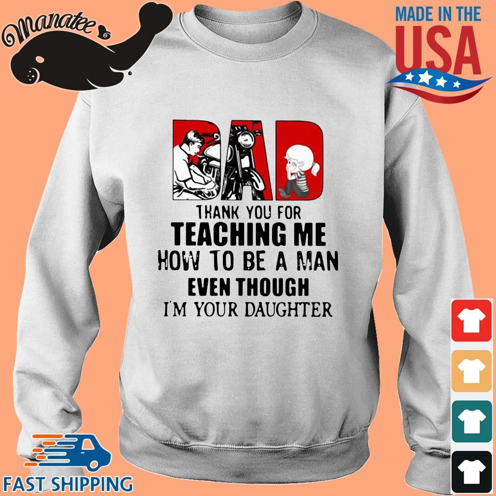 Dad thank you for teaching Me how to be a man even though I'm your daughter s Sweater trang